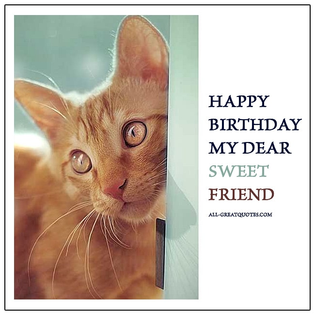 Happy Birthday My Dear Sweet Friend.