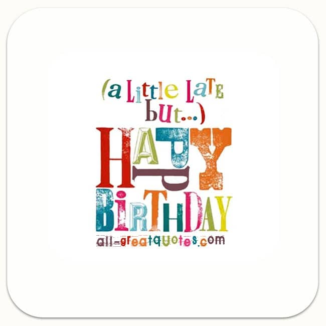 A-little-bit-late-but-Happy-Birthday-Share-free-belated-birthday-cards