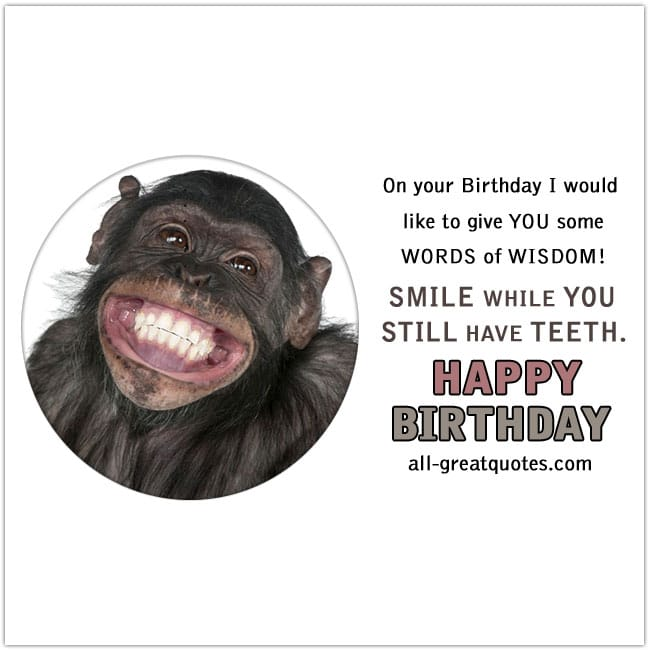 On your Birthday I would like to give YOU some words of wisdom!