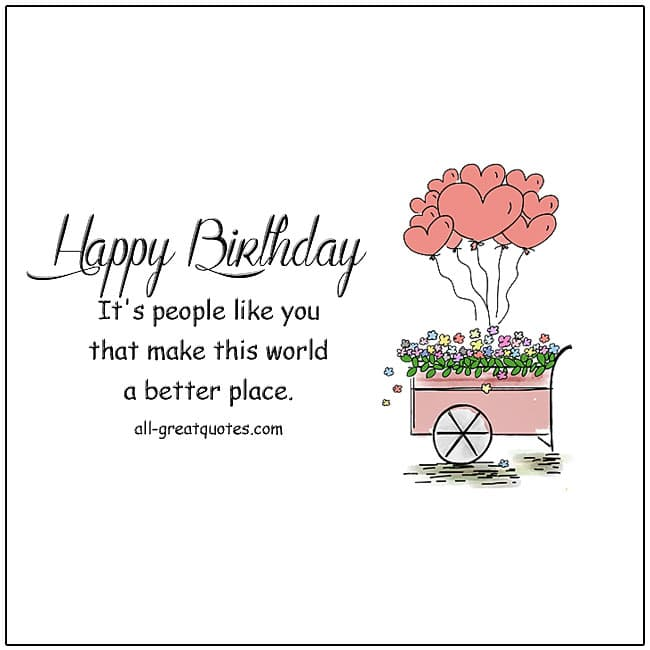 Happy Birthday It's people like you that make this world a better place | Free birthday cards