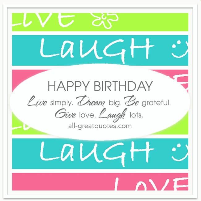 HAPPY BIRTHDAY - Live simply. Dream big. Be grateful. Give love. Laugh lots. - Paulo Coelho