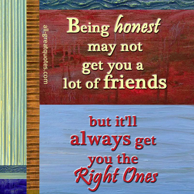 Being honest may not get you a lot of friends tes,