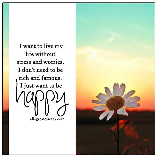 I want to live my life without stress and worries I don't need to be rich or famous I just want to be happy – Inspirational – Picture Quotes About Life - all-greatquotes.com