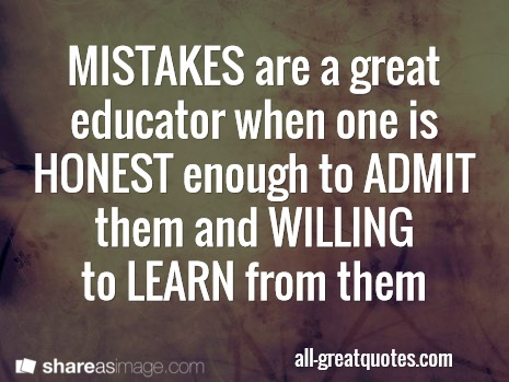 MISTAKES ARE A GREAT EDUCATOR WISDOM QUOTES