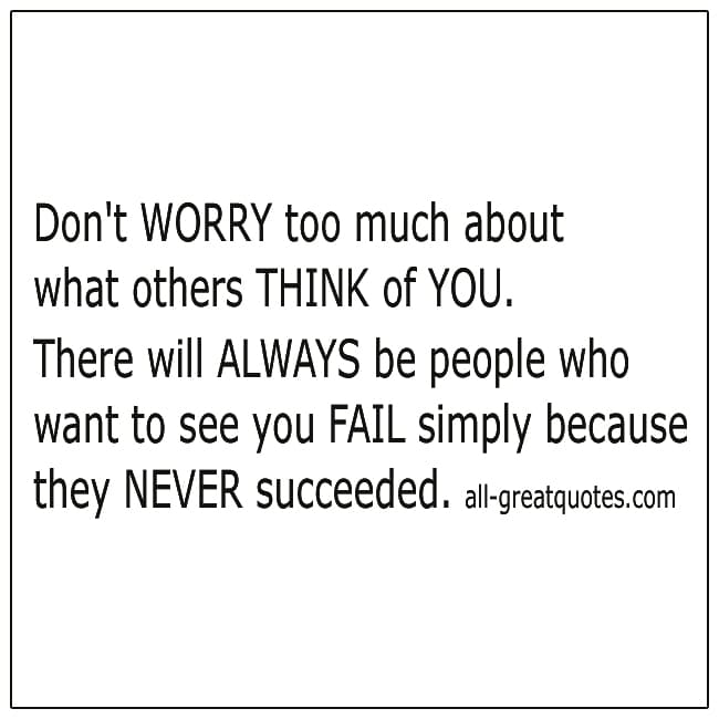 Dont Worry Too Much About What Others Think Of You Success Quotes