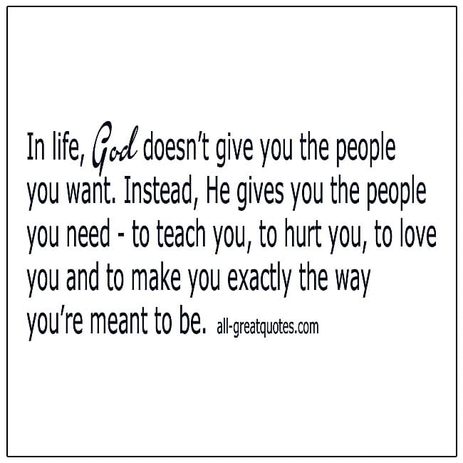 In Life God Doesn't Give You The People You Want Life Quotes