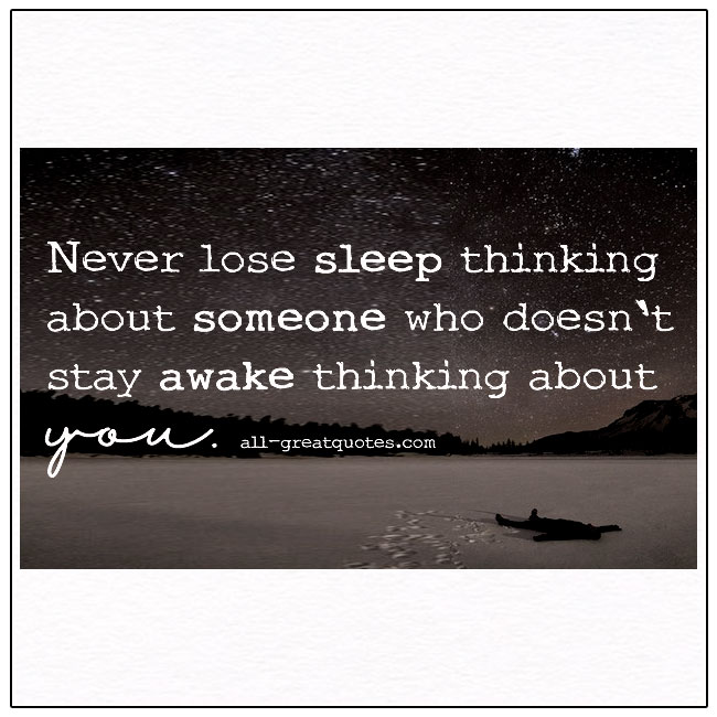 Never Lose Sleep Thinking About Someone Love Quotes