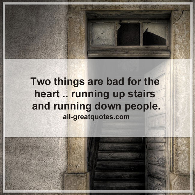 Two-things-are-bad-for-the-heart-running-up-stairs-and-running-down-people.