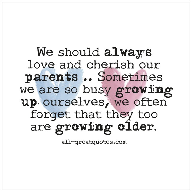 We Should Always Love And Cherish Our Parents Quotes Family Quotes
