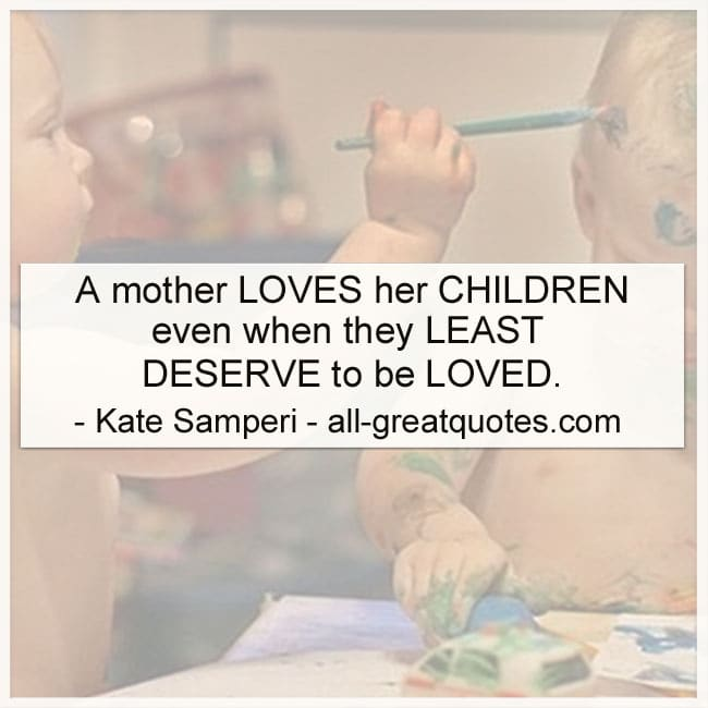 a-mother-loves-her-children-even-when-they-least-deserve-to-be-loved