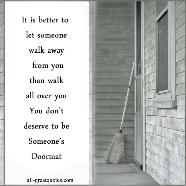 Picture Quotes - It is better to let someone walk away from you than walk all over you