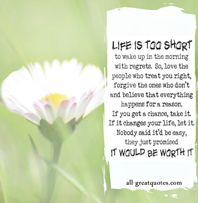 Picture Quotes - Life is too short to wake up with regrets. So love the people who treat you right