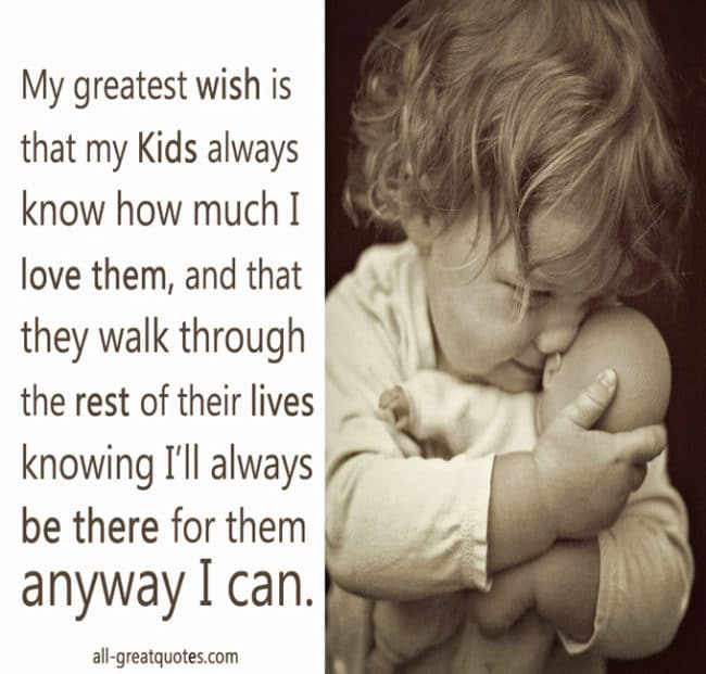 Picture Quotes - My greatest Wish is that my Kids always know how much I love them