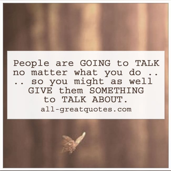 people-are-going-to-talk-no-matter-what-you-do