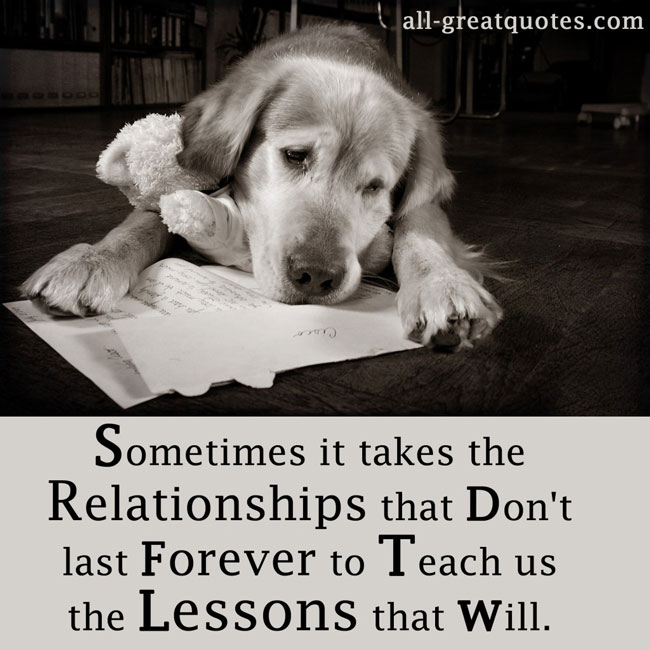 Sometimes it takes the relationships that don't last forever to teach us the lessons that will.