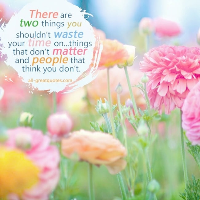 Picture Quotes - There are TWO things you shouldn't waste your time on