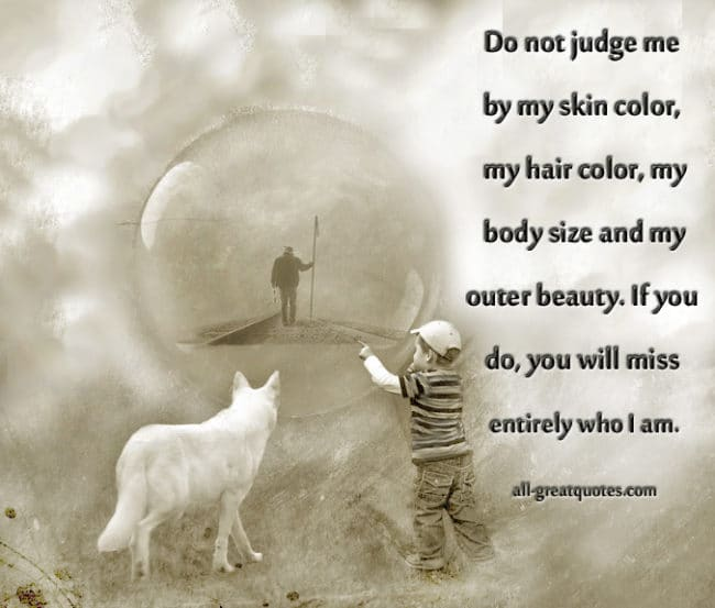 Do Not Judge Me By My Skin Color, My Hair Color, My Body