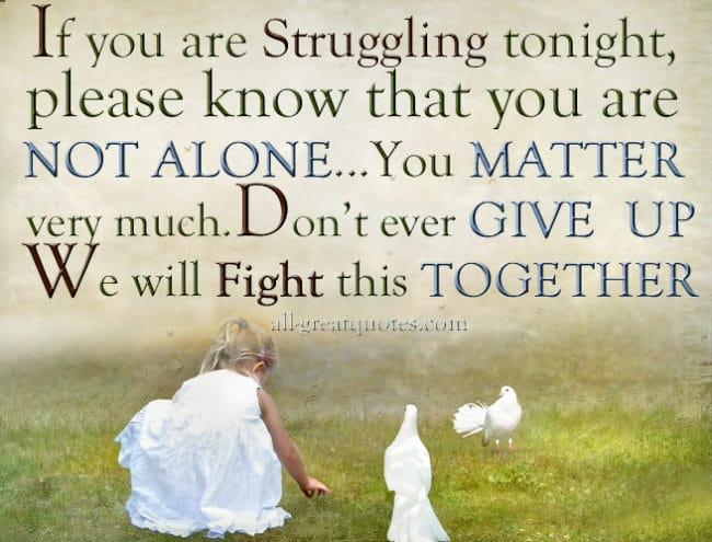 If You Are Struggling Tonight Please Know That You Are Not Alone