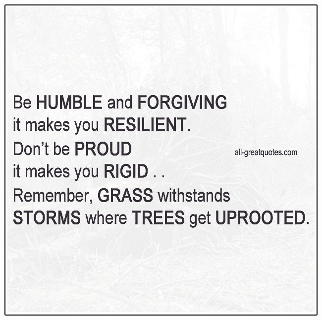 Be Humble And Forgiving It Makes You Resilient Life Image Quotes