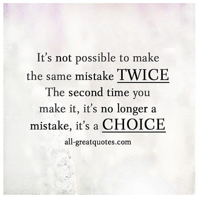 Making The Same Mistake Twice Quotes: It's Not Possible To Make The Same Mistake Twice. Quote