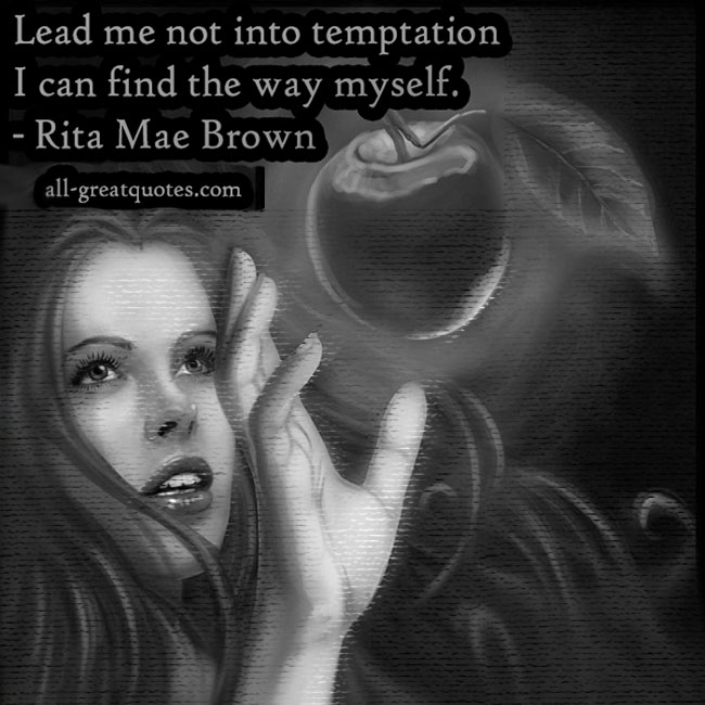 Lead me not into temptation I can find the way myself