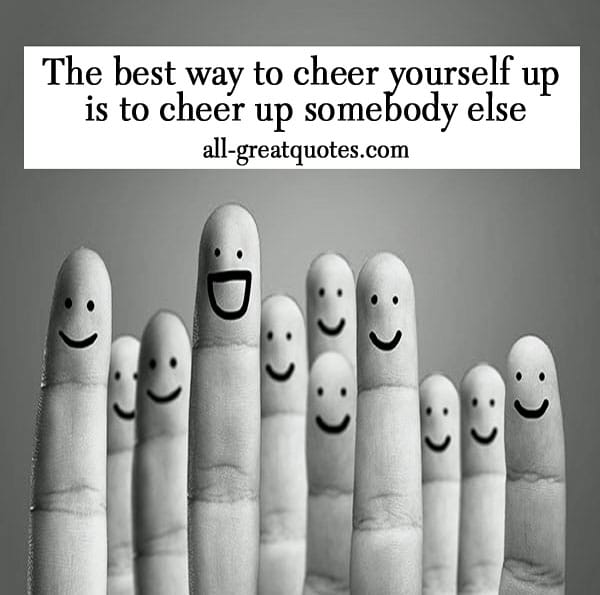 The best way to cheer yourself up is to cheer up somebody else – Join Me On Facebook – Inspirational Picture Quotes About Life