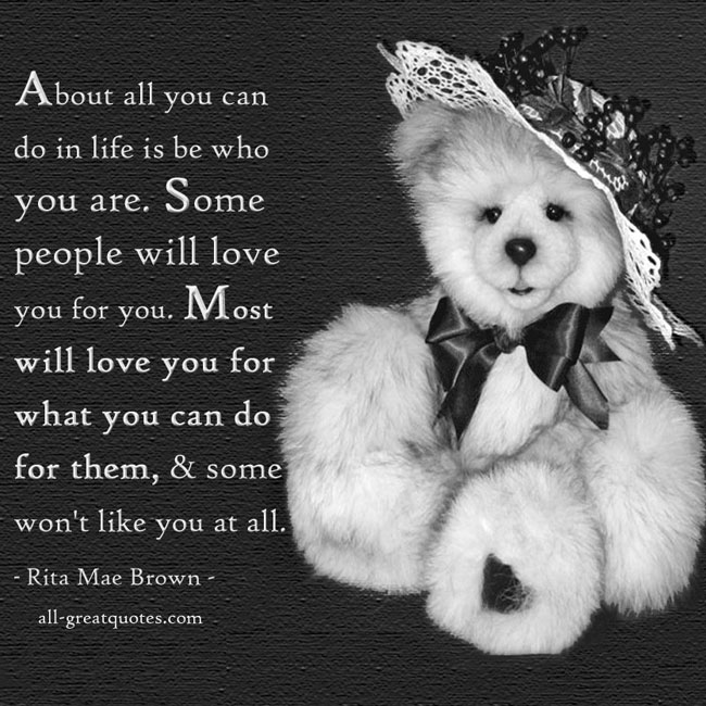 about-all-you-can-do-in-life-is-be-who-you-are-some-people-will-love-you-for-you-most-will-love-you-for-what-you-can-do-for-them-some-wont-like-you-at-all-rita-mae-brown