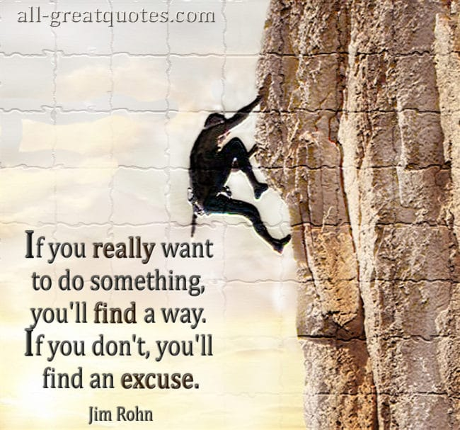 If you really want to do something, you'll find a way. If you don't, you'll find an excuse – Join Me On Facebook – Inspirational Picture Quotes About Life