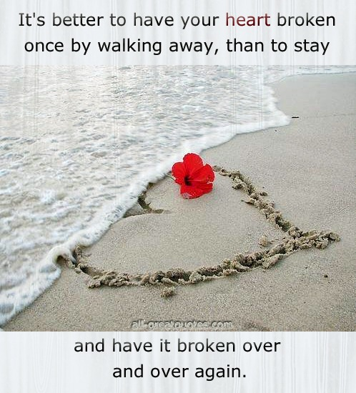 Its Better To Have Your Heart Broken Once By Walking Away