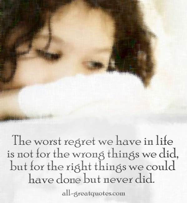 Picture Quotes - The Worst Regret We Have In Life Is Not For The Wrong Things We Did