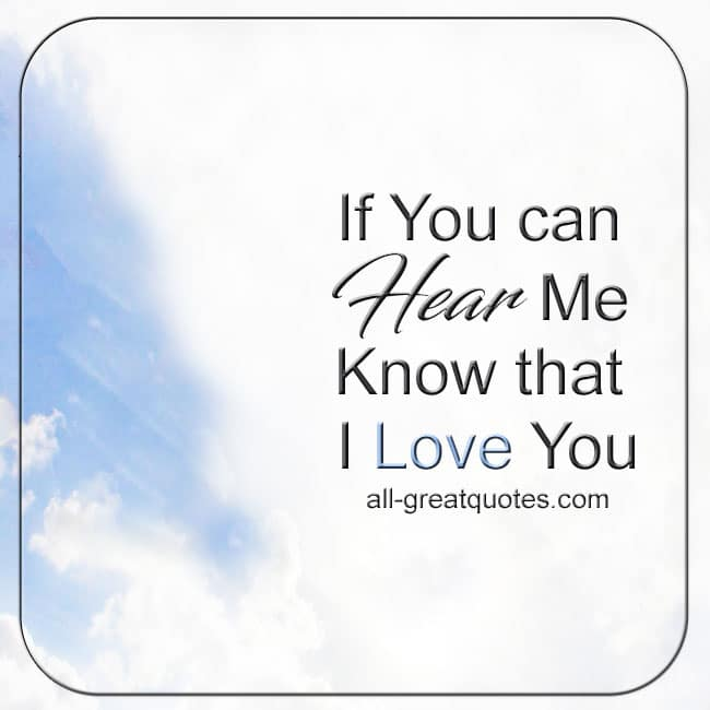 if-you-can-hear-me-know-that-i-love-you-grief-loss-card-quotes