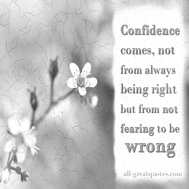 Picture Quotes - Confidence Comes, Not From Always Being Right, But From Not Fearing To Be Wrong
