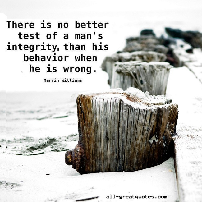 Picture Quotes - There is no better test of a man's integrity than his behavior when he is wrong