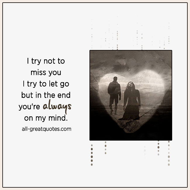 I_try_not_to_miss_you_I_try_to_let_go_but_in_the_end_you're_always_on_my_mind