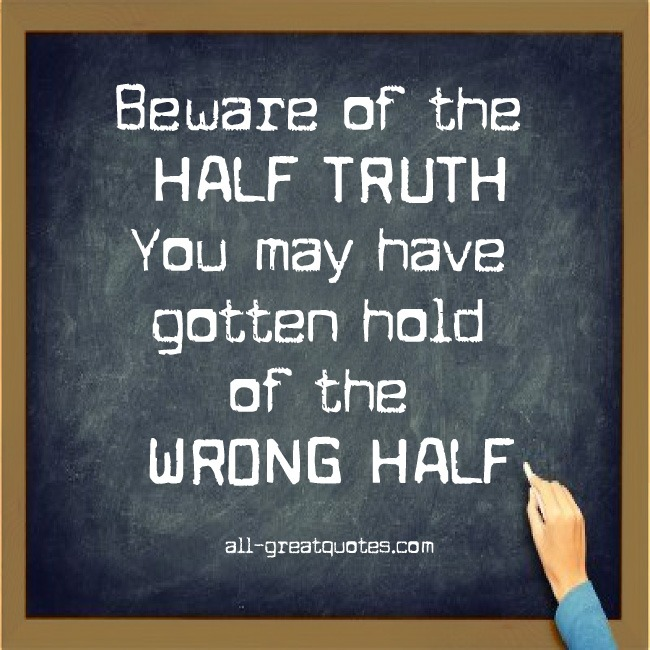 Picture Quotes - Beware of the HALF TRUTH
