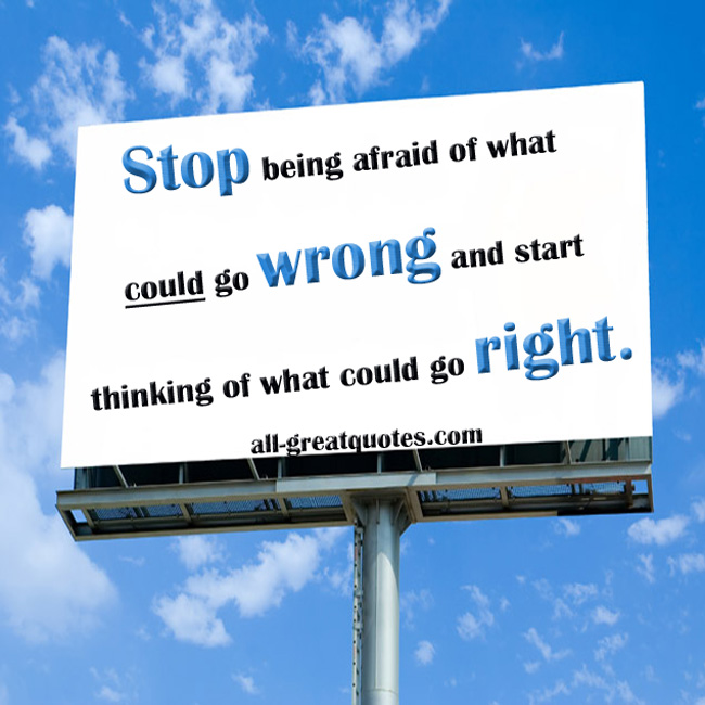 Picture Quotes - Stop Being Afraid Of What Could Go Wrong
