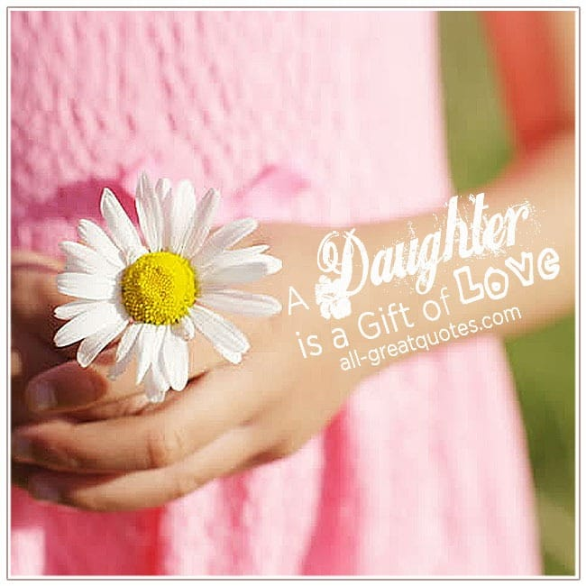 Mother Daughter Quotes Father-Daughter Quotes For Daughters Birthday Quotes A Daughter Is A Gift Of Love
