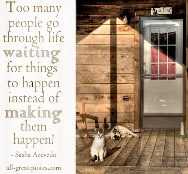 Picture Quotes - Too many people go through life waiting for things to happen