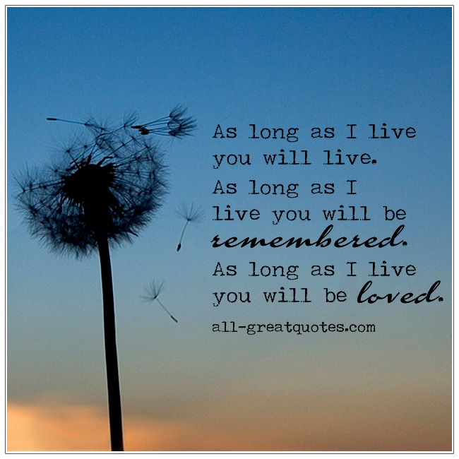 As Long As I Live You Will Live Memorial Quotes Img Jpg