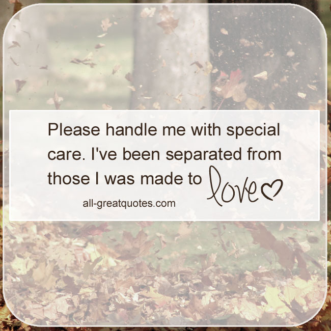 Handle-me-with-special-care-Ive-been-separated-from-those-I-was-made-to-love