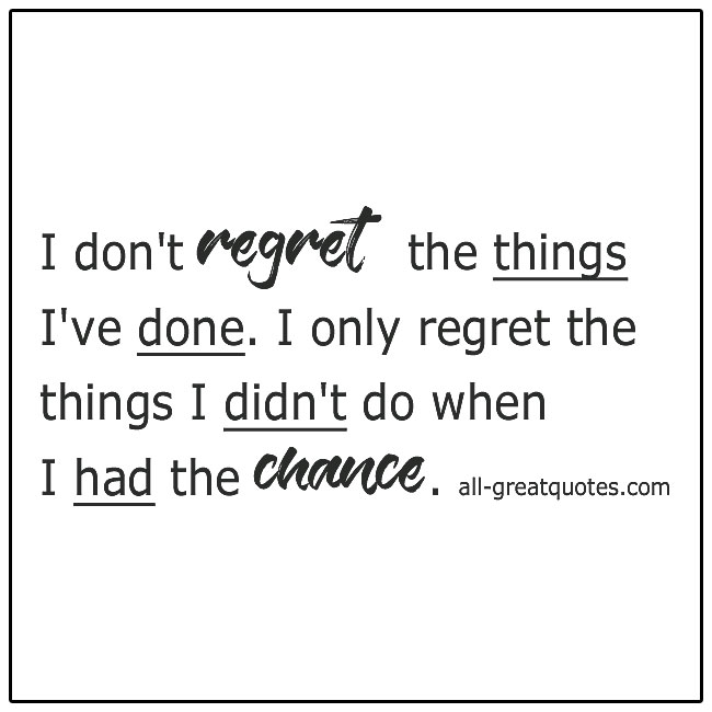 I Don't Regret The Things I've Done Life Quotes