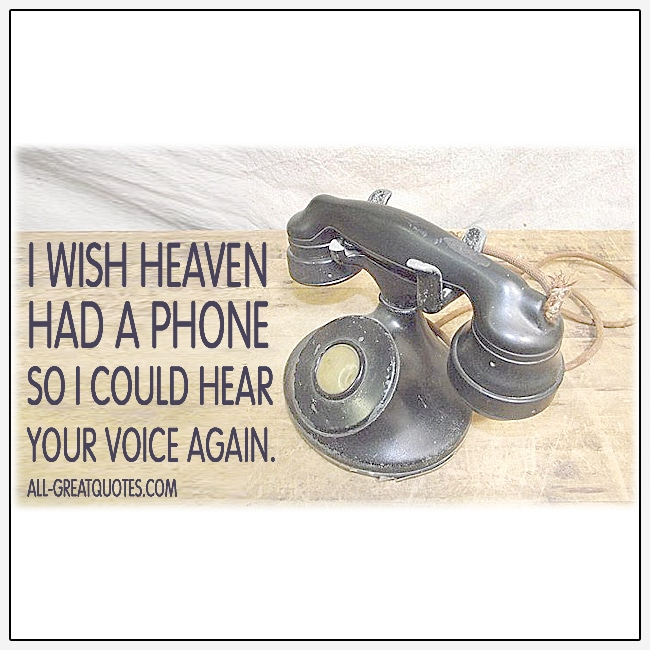 I Wish Heaven Had A Phone So I Could Hear Your Voice Again Grief Quotes
