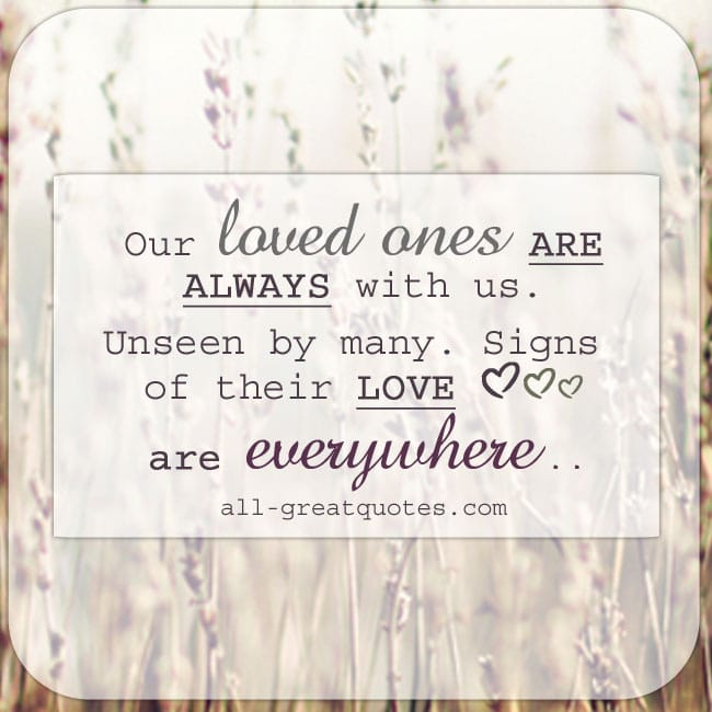 Our-loved-ones-are-always-with-us-Unseen-by-many-Signs-of-their-love-are-everywhere