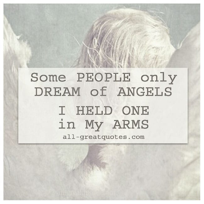 Some People Only Dream Of Angels I Held One In My Arms Child Loss Quotes