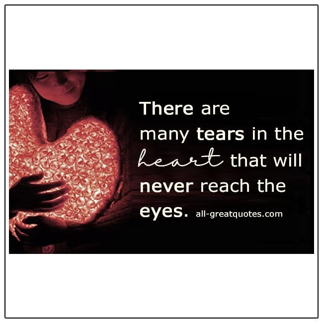 There Are Many Tears In The Heart That Will Never Reach The Eyes Grief Quotes