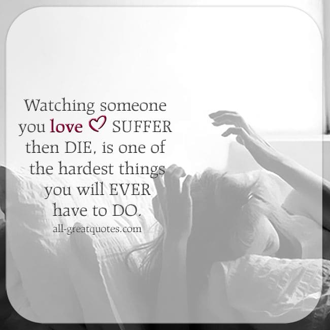 Watching Someone You Love Suffer Then Die Death Picture Quotes