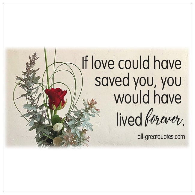 If Love Could Have Saved You Grief Quotes