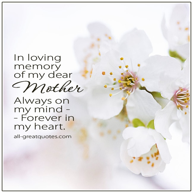 In Loving Memory Of My Dear Mother Always On My Mind Forever In My Heart