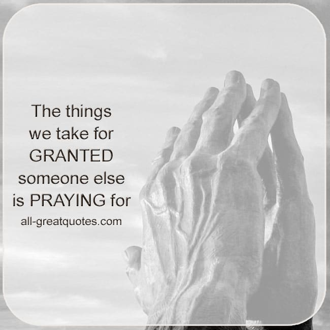 the-things-we-take-take-for-granted-someone-else-is-praying-for