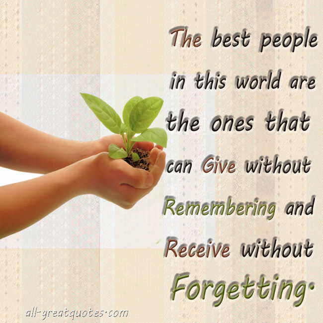 Picture Quotes - Give Without Remembering And Receive Without Forgetting